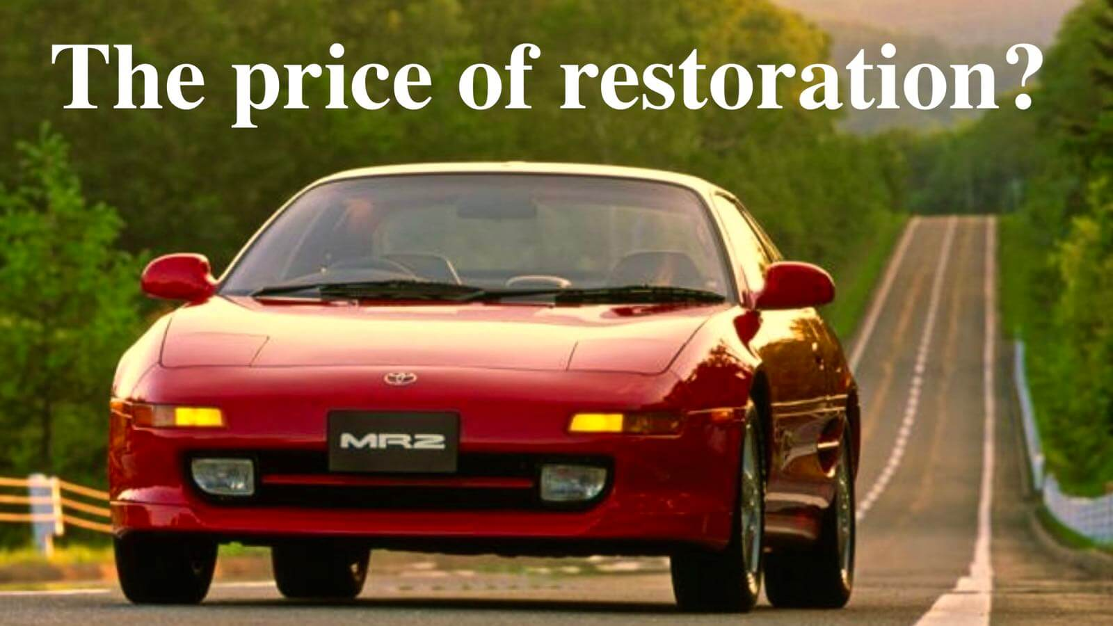MR2  SW20 The Price of restoration